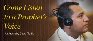 Article by Caleb Trujillo, 'Come, Listen to a Prophet's Voice'