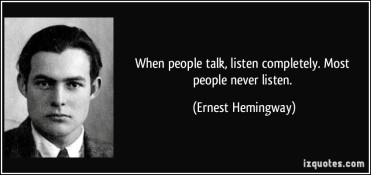 Hemingway quote-Listen completely